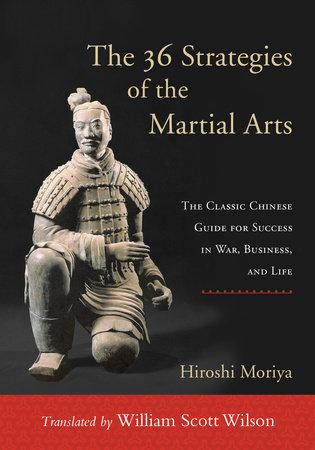 The 36 Strategies of the Martial Arts by Hiroshi Moriya