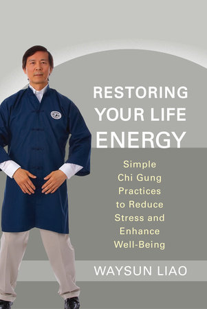 Restoring Your Life Energy by Waysun Liao