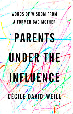 Parents Under the Influence by Cécile David-Weill