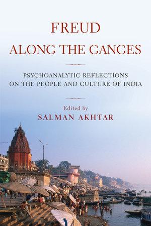 Freud Along the Ganges by Salman Akhtar