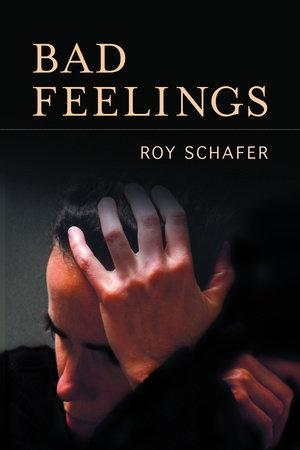 Bad Feelings by Roy Schafer