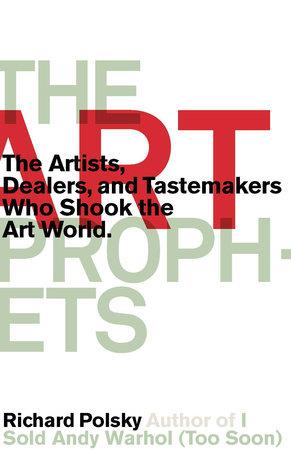 The Art Prophets by Richard Polsky