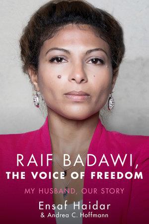 Raif Badawi, The Voice of Freedom by Ensaf Haidar and Andrea Claudia Hoffmann