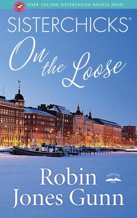Sisterchicks on the Loose by Robin Jones Gunn