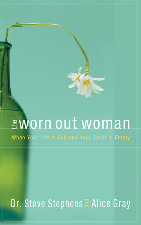 The Worn Out Woman by Dr. Steve Stephens and Alice Gray