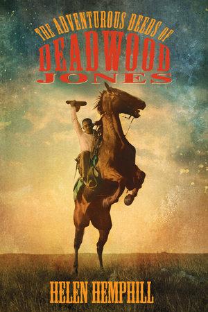 The Adventurous Deeds of Deadwood Jones by Helen Hemphill