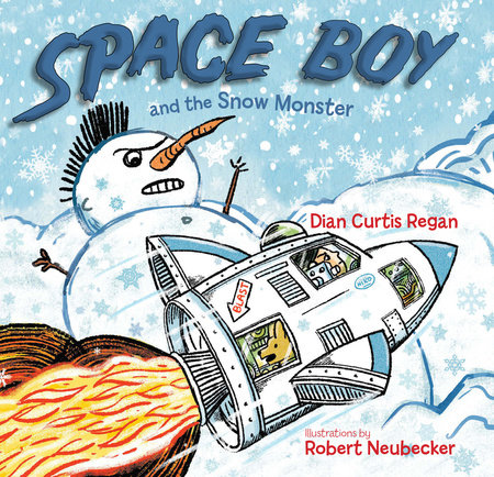 Space Boy and the Snow Monster by Dian Curtis Regan; Illustrated by Robert Neubecker