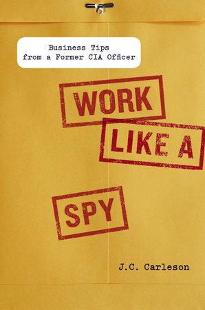 Work Like a Spy by J. C. Carleson