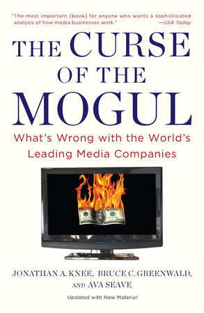 The Curse of the Mogul by Jonathan A. Knee, Bruce C. Greenwald and Ava Seave