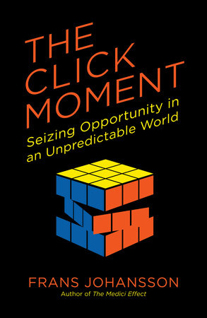 The Click Moment by Frans Johansson