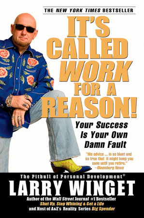 It's Called Work for a Reason! by Larry Winget