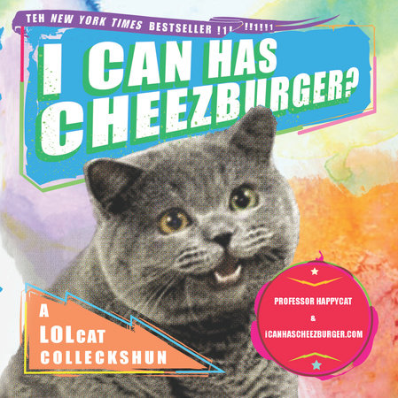 I Can Has Cheezburger? by Professor Happycat and icanhascheezburger.com