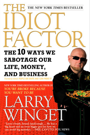 The Idiot Factor by Larry Winget