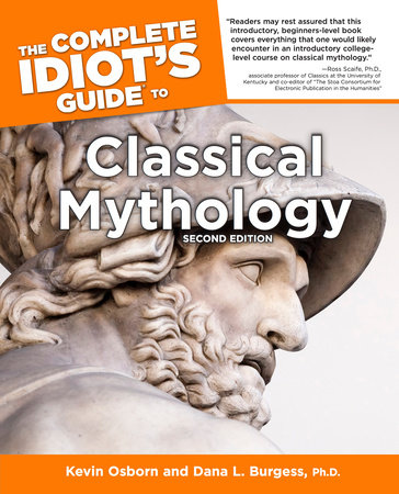The Complete Idiot's Guide to Classical Mythology, 2nd Edition by Kevin Osborn and Dana L. Burgess Ph.D.