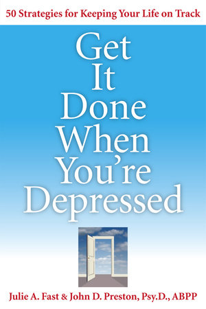 Get It Done When You're Depressed by Julie Fast and John Preston