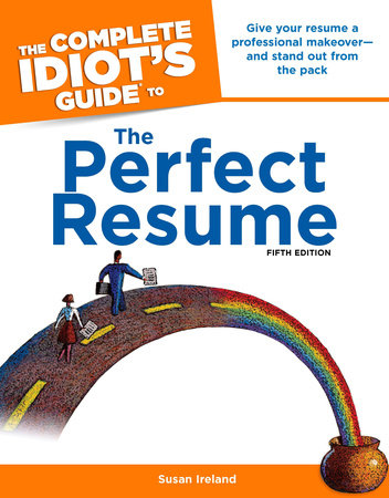 The Complete Idiot's Guide to the Perfect Resume, 5th Edition by Susan Ireland