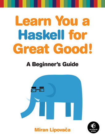 Learn You a Haskell for Great Good! by Miran Lipovaca