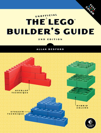 The Unofficial LEGO Builder's Guide, 2nd Edition by Allan Bedford