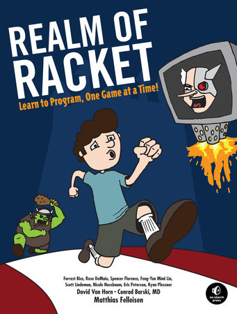 Realm of Racket by Matthias Felleisen, David Van Horn, Conrad Barski and Northeastern University Students