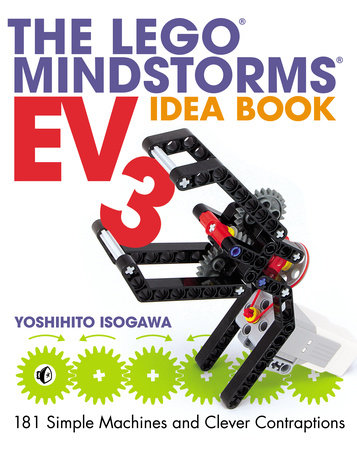 The LEGO MINDSTORMS EV3 Idea Book by Yoshihito Isogawa |  PenguinRandomHouse com: Books
