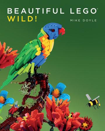 Beautiful LEGO 3: Wild! by Mike Doyle