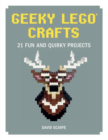 Geeky LEGO Crafts by David Scarfe