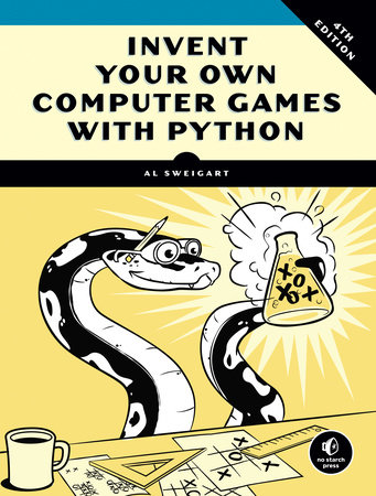Invent Your Own Computer Games with Python, 4E by Al Sweigart