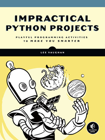 Impractical Python Projects by Lee Vaughan