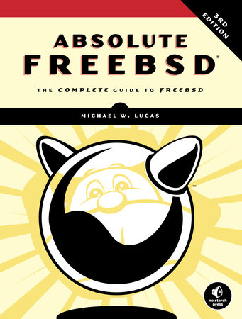 Absolute FreeBSD, 3rd Edition by Michael W. Lucas