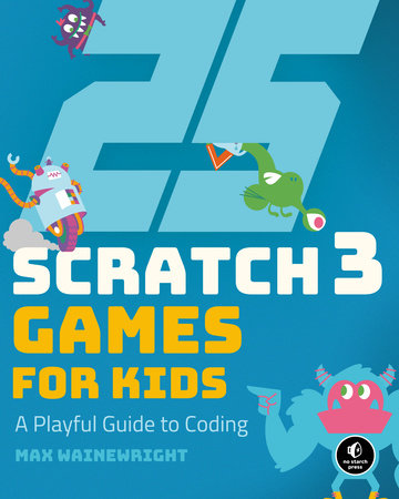 25 Scratch 3 Games for Kids by Max Wainewright