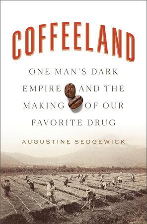 Coffeeland by Augustine Sedgewick
