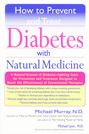 How to Prevent and Treat Diabetes with Natural Medicine by Michael Murray and Michael Lyons