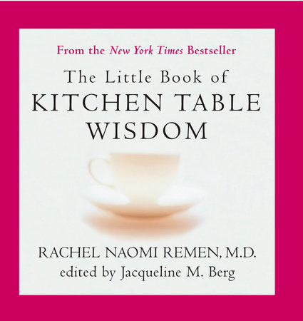 The Little Book of Kitchen Table Wisdom by Rachel Naomi Remen and Jacqueline M. Berg