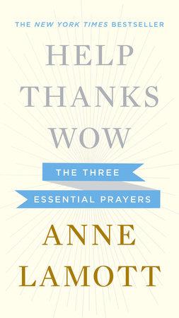 Help, Thanks, Wow by Anne Lamott