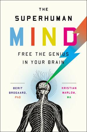 The Superhuman Mind by Berit Brogaard, PhD and Kristian Marlow, MA