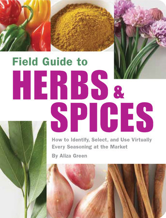 Field Guide to Herbs & Spices by Aliza Green