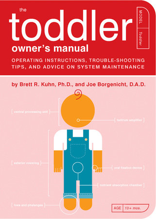 The Toddler Owner's Manual by Brett R. Kuhn, Ph.D. and Joe Borgenicht, D.A.D.