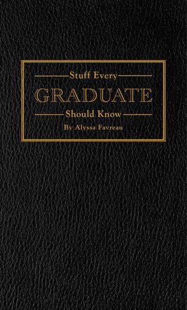 Stuff Every Graduate Should Know by Alyssa Favreau