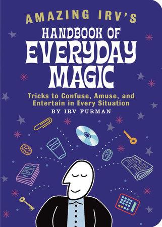 Amazing Irv's Handbook of Everyday Magic by Irv Furman