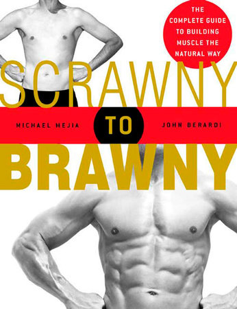 Scrawny to Brawny by Michael Mejia and John Berardi
