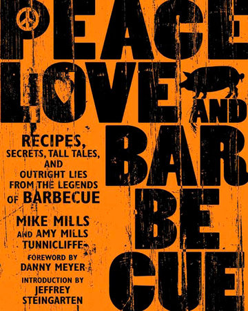Peace, Love & Barbecue by Mike Mills, Amy Mills Tunnicliffe and Jeffrey Steingarten