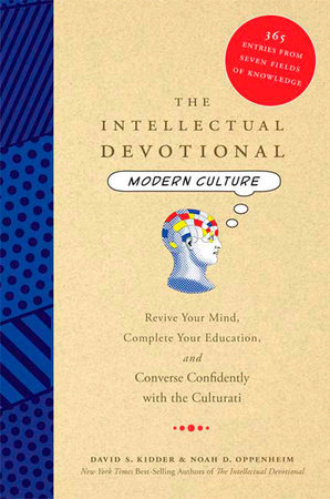The Intellectual Devotional: Modern Culture by David S. Kidder and Noah D. Oppenheim