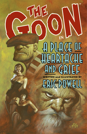 The Goon: Volume 7: A Place of Heartache and Grief by Eric Powell, Various Artists