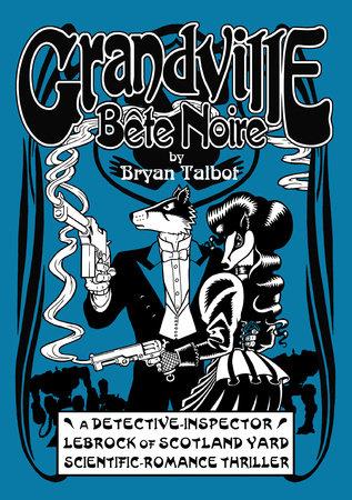 Grandville Bete Noir by Bryan Talbot