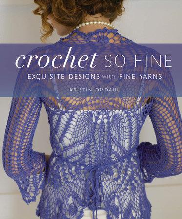 Crochet So Fine by Kristin Omdahl