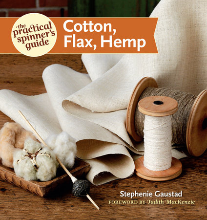 The Practical Spinner's Guide - Cotton, Flax, Hemp by Stephenie Gaustad