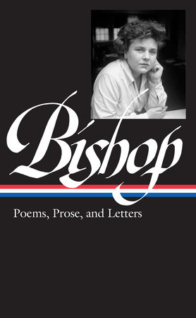 Elizabeth Bishop: Poems, Prose, and Letters (LOA #180) by