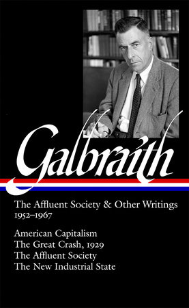 John Kenneth Galbraith: The Affluent Society & Other Writings 1952-1967 (LOA #208) by John Kenneth Galbraith