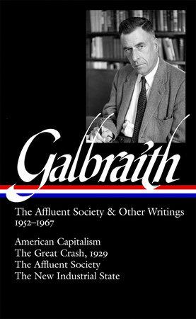 John Kenneth Galbraith: The Affluent Society & Other Writings 1952-1967 (LOA #208) by John Kenneth Galbraith