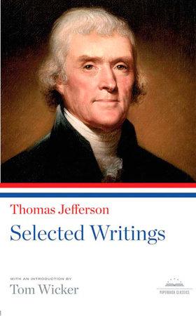 Thomas Jefferson: Selected Writings by Thomas Jefferson